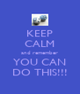 KEEP CALM and remember YOU CAN DO THIS!!! - Personalised Poster A4 size