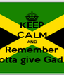 KEEP CALM AND Remember You gotta give Gad Tanks - Personalised Poster A4 size