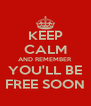 KEEP CALM AND REMEMBER YOU'LL BE FREE SOON - Personalised Poster A4 size