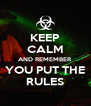 KEEP CALM AND REMEMBER YOU PUT THE RULES - Personalised Poster A4 size