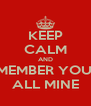 KEEP CALM AND REMEMBER YOU'RE ALL MINE - Personalised Poster A4 size