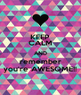 KEEP CALM AND remember you're AWESOME!! - Personalised Poster A4 size