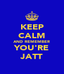 KEEP CALM AND REMEMBER YOU'RE JATT - Personalised Poster A4 size