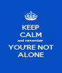 KEEP CALM and remember YOU'RE NOT ALONE - Personalised Poster A4 size