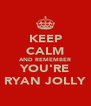 KEEP CALM AND REMEMBER YOU'RE RYAN JOLLY - Personalised Poster A4 size
