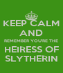 KEEP CALM AND REMEMBER YOU'RE THE HEIRESS OF SLYTHERIN - Personalised Poster A4 size