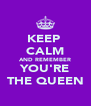 KEEP  CALM AND REMEMBER YOU'RE THE QUEEN - Personalised Poster A4 size
