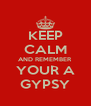 KEEP CALM AND REMEMBER YOUR A GYPSY - Personalised Poster A4 size