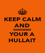 KEEP CALM AND REMEMBER YOUR A HULLAIT - Personalised Poster A4 size
