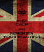 KEEP CALM AND REMEMBER YOUR BEAUTIFUL - Personalised Poster A4 size