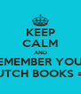 KEEP CALM AND REMEMBER YOUR DUTCH BOOKS =D - Personalised Poster A4 size