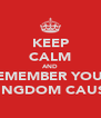 KEEP CALM AND REMEMBER YOUR KINGDOM CAUSE - Personalised Poster A4 size