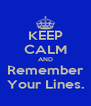 KEEP CALM AND Remember Your Lines. - Personalised Poster A4 size