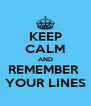 KEEP CALM AND REMEMBER  YOUR LINES - Personalised Poster A4 size