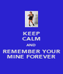 KEEP CALM AND REMEMBER YOUR MINE FOREVER - Personalised Poster A4 size