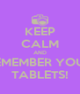 KEEP CALM AND REMEMBER YOUR TABLETS! - Personalised Poster A4 size