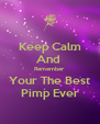 Keep Calm And  Remember Your The Best Pimp Ever - Personalised Poster A4 size