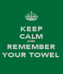 KEEP CALM AND REMEMBER YOUR TOWEL - Personalised Poster A4 size