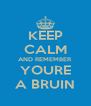 KEEP CALM AND REMEMBER YOURE A BRUIN - Personalised Poster A4 size