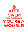 KEEP CALM AND REMEMBER YOU'RE A WOMBLE! - Personalised Poster A4 size
