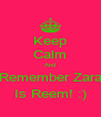 Keep Calm And Remember Zara Is Reem! :) - Personalised Poster A4 size