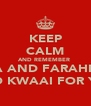 KEEP CALM AND REMEMBER  ZARIA AND FARAHNAAZ IS TO KWAAI FOR YOU  - Personalised Poster A4 size