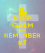 KEEP CALM AND REMENBER #7 - Personalised Poster A4 size