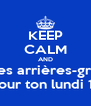 KEEP CALM AND remercie tes arrières-grands-pères pour ton lundi 11 - Personalised Poster A4 size