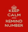 KEEP CALM AND REMIND NUMBER - Personalised Poster A4 size