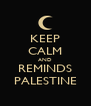 KEEP CALM AND REMINDS PALESTINE - Personalised Poster A4 size
