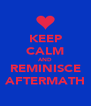 KEEP CALM AND REMINISCE AFTERMATH - Personalised Poster A4 size