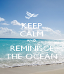 KEEP CALM AND, REMINISCE THE OCEAN - Personalised Poster A4 size