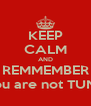 KEEP CALM AND REMMEMBER You are not TUNA - Personalised Poster A4 size