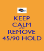 KEEP CALM AND REMOVE 45/90 HOLD - Personalised Poster A4 size