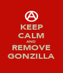 KEEP CALM AND REMOVE GONZILLA - Personalised Poster A4 size