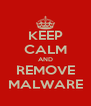 KEEP CALM AND REMOVE MALWARE - Personalised Poster A4 size