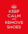 KEEP CALM AND REMOVE SHOES - Personalised Poster A4 size