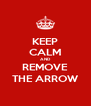 KEEP CALM AND REMOVE THE ARROW - Personalised Poster A4 size