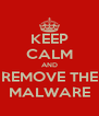 KEEP CALM AND REMOVE THE MALWARE - Personalised Poster A4 size