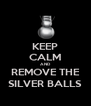 KEEP CALM AND REMOVE THE SILVER BALLS - Personalised Poster A4 size