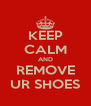 KEEP CALM AND REMOVE UR SHOES - Personalised Poster A4 size