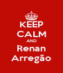 KEEP CALM AND Renan Arregão - Personalised Poster A4 size