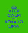 KEEP CALM AND RENATO LIMA - Personalised Poster A4 size