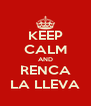 KEEP CALM AND RENCA LA LLEVA - Personalised Poster A4 size