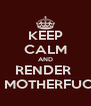 KEEP CALM AND RENDER  THIS MOTHERFUCKER - Personalised Poster A4 size
