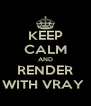 KEEP CALM AND RENDER WITH VRAY  - Personalised Poster A4 size