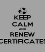 KEEP CALM AND RENEW CERTIFICATES - Personalised Poster A4 size