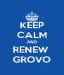 KEEP CALM AND RENEW  GROVO - Personalised Poster A4 size