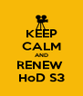 KEEP CALM AND RENEW  HoD S3 - Personalised Poster A4 size