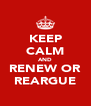 KEEP CALM AND RENEW OR REARGUE - Personalised Poster A4 size